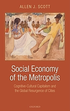 Social economy of the metropolis : cognitive-cultural capitalism and the global resurgence of cities