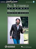 Paul Butterfield teaches blues harmonica master class : sessions with a legendary player