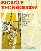 Bicycle technology : understanding, selecting, and maintaining the modern bicycle and its components