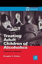 Treating adult children of alcoholics : a behavioral approach