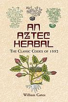 The de la Cruz-Badiano Aztec herbal of 1552