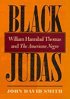 Black Judas : William Hannibal Thomas and the American Negro