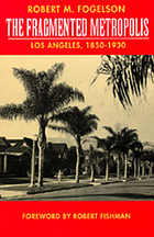 The fragmented metropolis: Los Angeles, 1850-1930