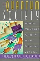The quantum society : mind, physics and a new social vision