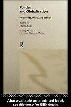 Politics and globalisation knowledge, ethics, and agency