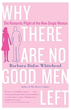 Why there are no good men left : the romantic plight of the new single woman