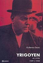 Yrigoyen en crisis : 1929-1930