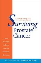 Surviving prostate cancer : what you need to know to make informed decisions