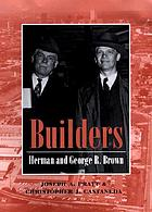 Builders : Herman and George R. Brown
