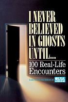 I never believed in ghosts until-- : 100 real-life encounters