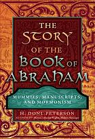 The story of the Book of Abraham : mummies, manuscripts, and Mormonism