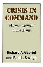 Crisis in command : mismanagement in the Army