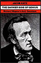 The darker side of genius : Richard Wagner's anti-Semitism
