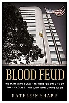 Blood feud : the man who blew the whistle on one of the deadliest prescription drugs ever