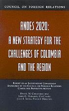 Andes 2020 : a new strategy for the challenges of Colombia and the region : report of an independent commission sponsored by the Council on Foreign Relations Center for Preventive Action