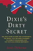 Dixie's dirty secret : the true story of how the government, the media, and the mob conspired to combat integration and the Vietnam antiwar movement