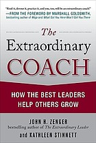 The extraordinary coach : how the best leaders help others grow