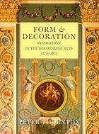 Form & decoration : innovation in the decorative arts, 1470-1870