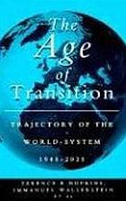 The age of transition : trajectory of the world-system 1945-2025The world system in transition : global trajectories, 1945-2025