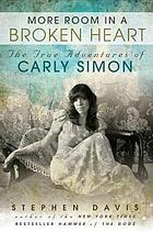 More room in a broken heart : the true adventures of Carly Simon