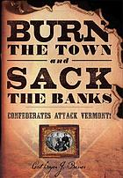 Burn the town and sack the banks! : Confederates attack Vermont!