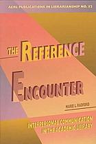The reference encounter : interpersonal communication in the academic libraryThe reference encounterThe reference encounter : interpersonal communication in the academic library
