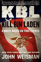 KBL, kill bin Laden : a novel based on true events