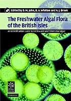 The freshwater algal flora of the British Isles :b an identification guide to freshwater and terrestrial algaeThe freshwater algal flora of the British Isles : an identification guide to freshwater and terrestrial algae