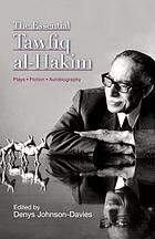 The essential Tawfiq al-Hakim : plays, fiction, autobiography