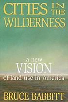 Cities in the wilderness : a new vision of land use in America