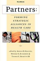 Partners : forming strategic alliances in health care