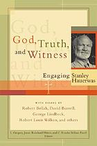 God, truth, and witness : engaging Stanley Hauerwas
