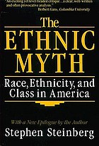 The ethnic myth race, ethnicity, and class in America ; with a new epilogue by the author