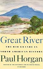 Great river : the Rio Grande in North American history