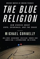 Mystery Writers of America presents The blue religion : new stories about cops, criminals, and the chase
