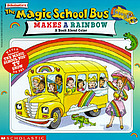 The magic school bus makes a rainbow : a book about color