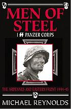 Men of steel : I SS Panzer Corps : the Ardennes and Eastern Front, 1944-45