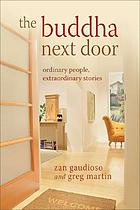 The Buddha next door : ordinary people, extraordinary stories