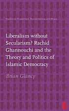 Liberalism without secularism? : Rachid Ghannouchi and the theory and politics of Islamic democracy