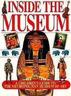 Inside the museum : a children's guide to the Metropolitan Museum of Art