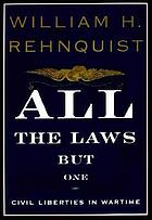 All the laws but one : civil liberties in wartime