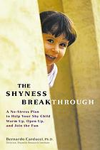 The shyness breakthrough : a no-stress plan to help your shy child warm up, open up, and join the funThe shyness breakthrough