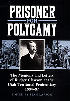 Prisoner for polygamy : the memoirs and letters of Rudger Clawson at the Utah Territorial Penitentiary, 1884-87