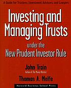 Investing and managing trusts under the new prudent investor rule : a guide for trustees, investment advisors, and lawyers