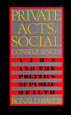 Private acts, social consequences : AIDS and the politics of public health
