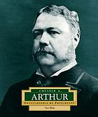 Chester A. Arthur : America's 21st president