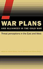War plans and alliances in the Cold War : threat perceptions in the East and West