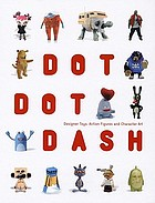 Dot dot dash : designer toys, action figures and character art