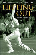 Hitting out : the Ian Chappell story