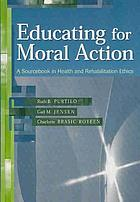 Educating for moral action : a sourcebook in health and rehabilitation ethics